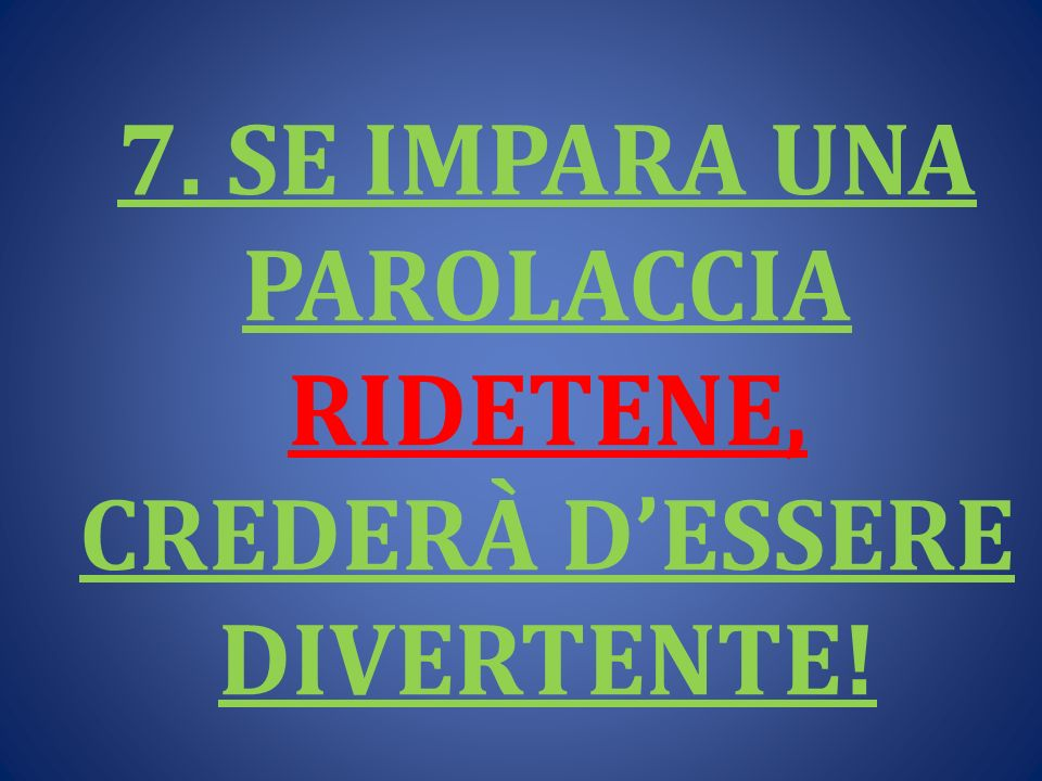 7. SE IMPARA UNA PAROLACCIA RIDETENE, CREDERÀ D'ESSERE DIVERTENTE!