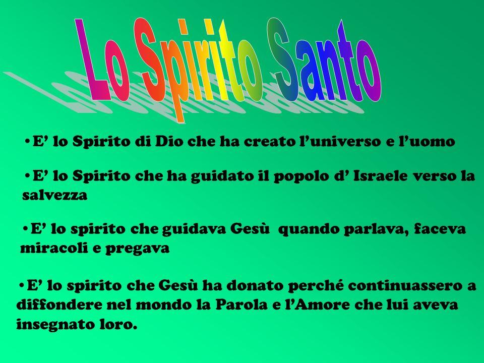 Lo Spirito Santo E' lo Spirito di Dio che ha creato l'universo e l'uomo. E' lo Spirito che ha guidato il popolo d' Israele verso la salvezza.