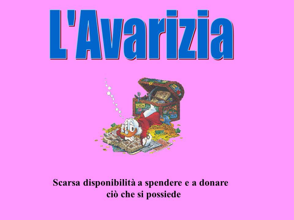 L Avarizia Scarsa disponibilità a spendere e a donare