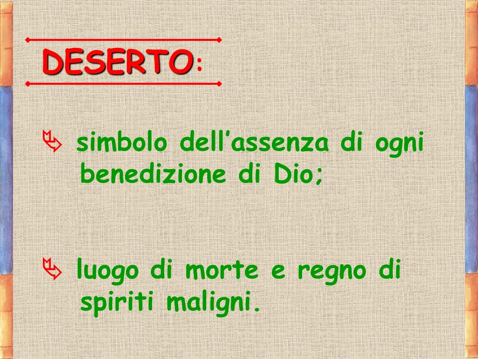 DESERTO:  simbolo dell'assenza di ogni benedizione di Dio;