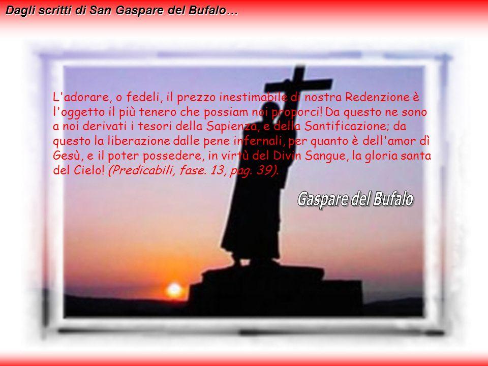 Gaspare del Bufalo Dagli scritti di San Gaspare del Bufalo…