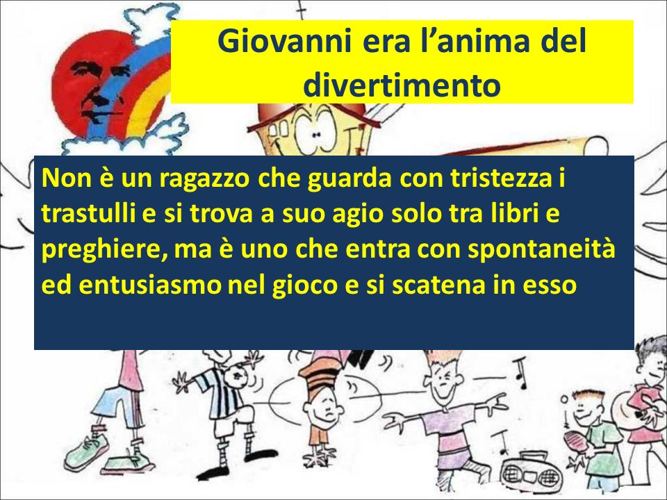 Giovanni era l'anima del divertimento