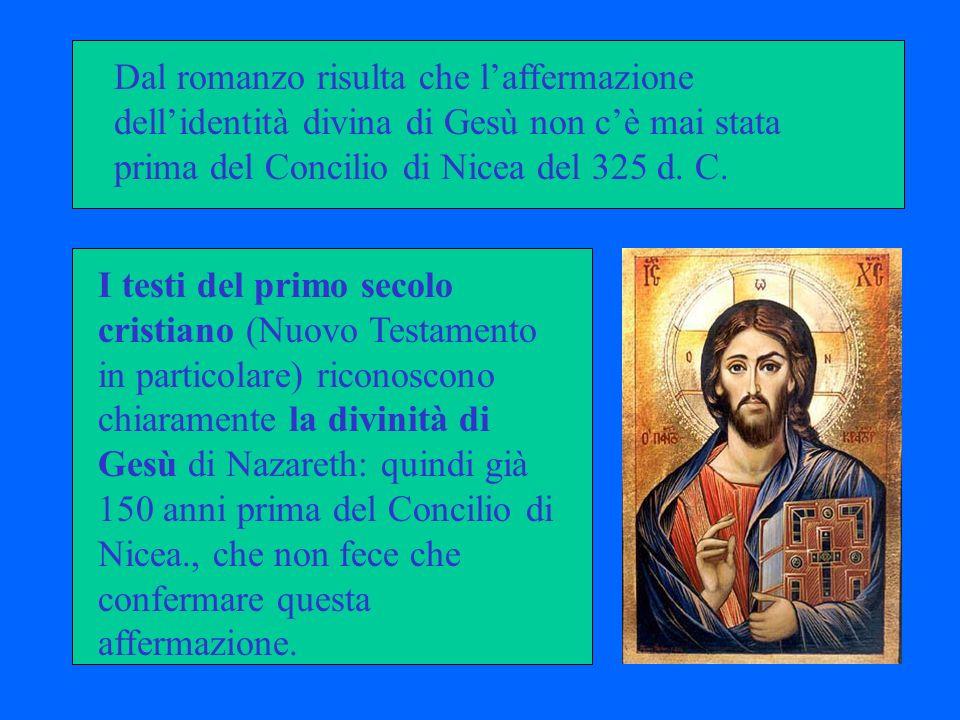 Dal romanzo risulta che l'affermazione dell'identità divina di Gesù non c'è mai stata prima del Concilio di Nicea del 325 d. C.