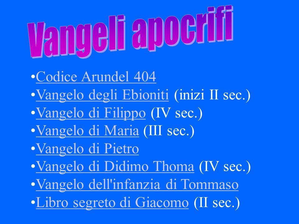 Vangeli apocrifi Codice Arundel 404. Vangelo degli Ebioniti (inizi II sec.) Vangelo di Filippo (IV sec.)