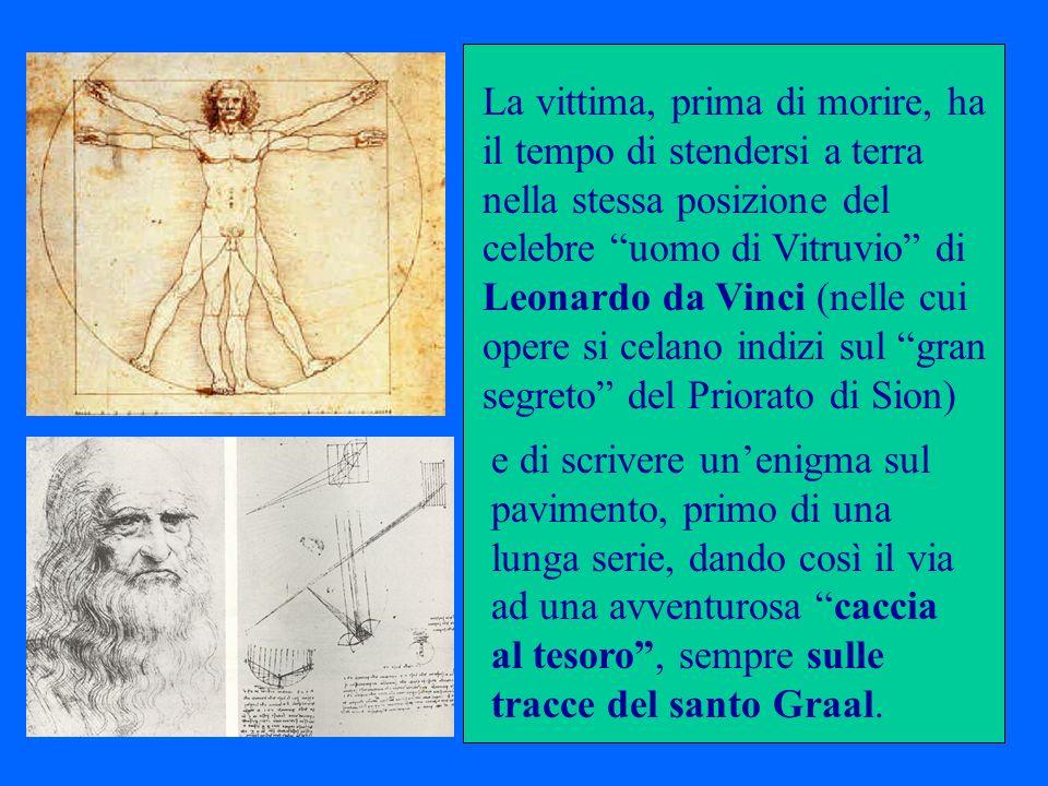 La vittima, prima di morire, ha il tempo di stendersi a terra nella stessa posizione del celebre uomo di Vitruvio di Leonardo da Vinci (nelle cui opere si celano indizi sul gran segreto del Priorato di Sion)