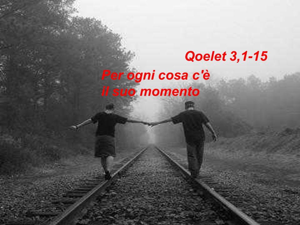 Qoelet 3,1-15 Per ogni cosa c è il suo momento