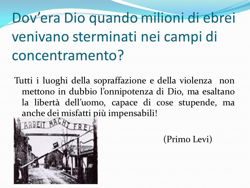Dov'era Dio quando milioni di ebrei venivano sterminati nei campi di concentramento