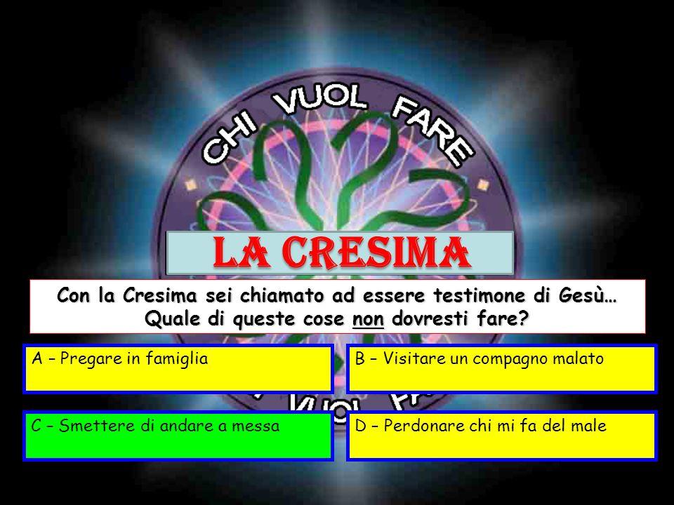 LA CRESIMA Con la Cresima sei chiamato ad essere testimone di Gesù…