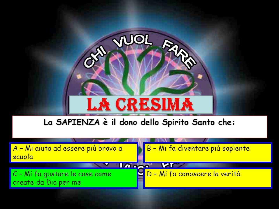 La SAPIENZA è il dono dello Spirito Santo che: