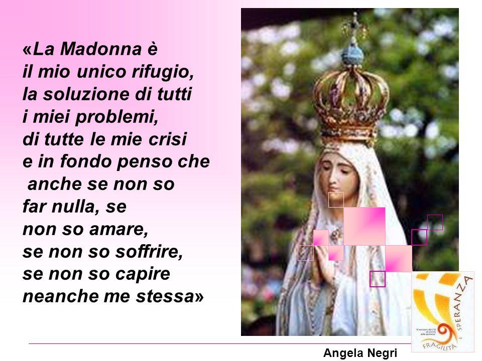 «La Madonna è il mio unico rifugio, la soluzione di tutti