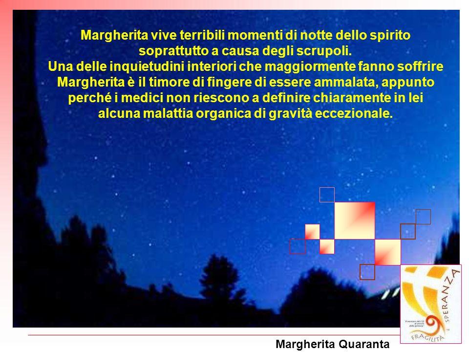 Margherita vive terribili momenti di notte dello spirito soprattutto a causa degli scrupoli.