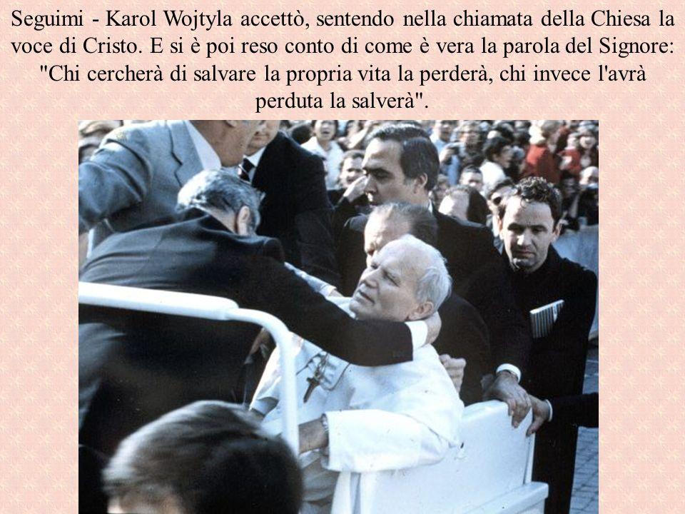 Seguimi - Karol Wojtyla accettò, sentendo nella chiamata della Chiesa la voce di Cristo.