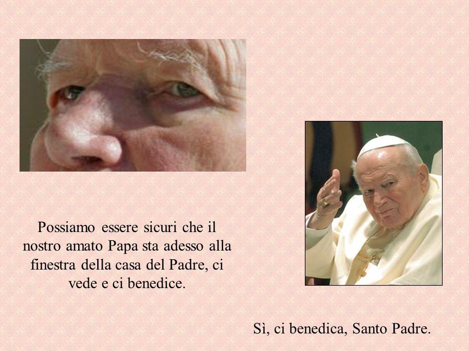 Sì, ci benedica, Santo Padre.