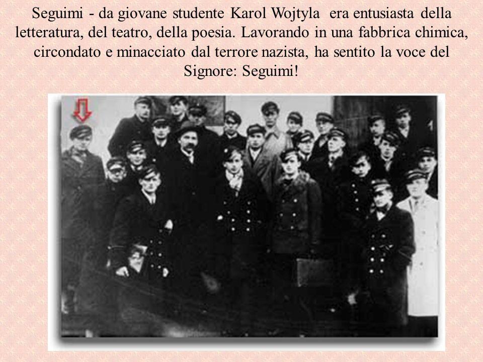Seguimi - da giovane studente Karol Wojtyla era entusiasta della letteratura, del teatro, della poesia.