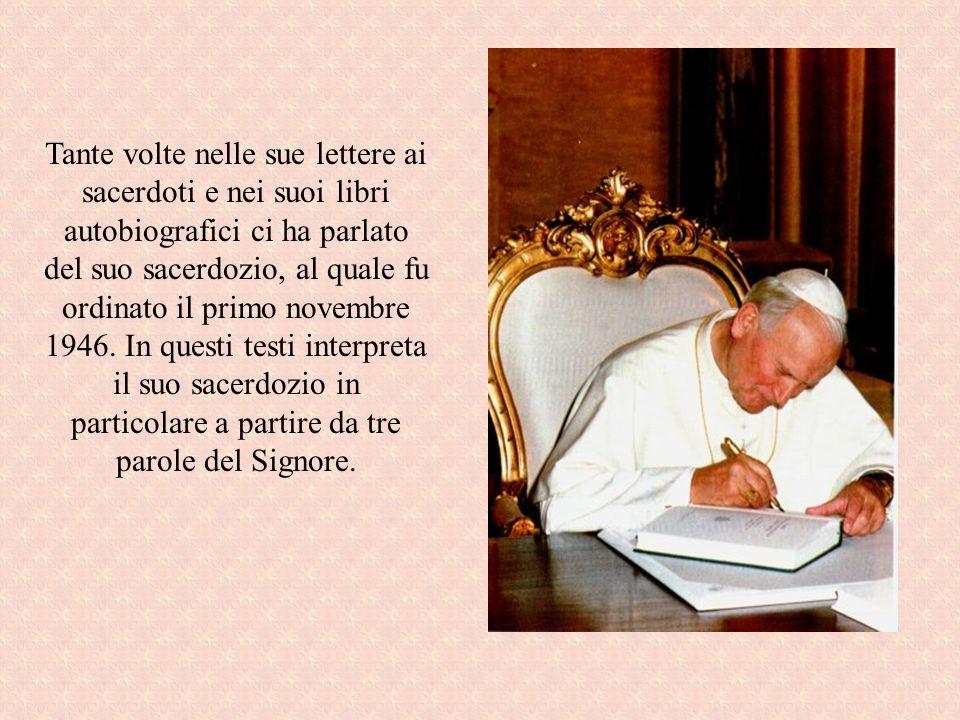 Tante volte nelle sue lettere ai sacerdoti e nei suoi libri autobiografici ci ha parlato del suo sacerdozio, al quale fu ordinato il primo novembre 1946.