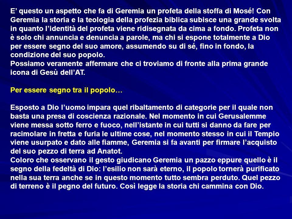 E' questo un aspetto che fa di Geremia un profeta della stoffa di Mosé