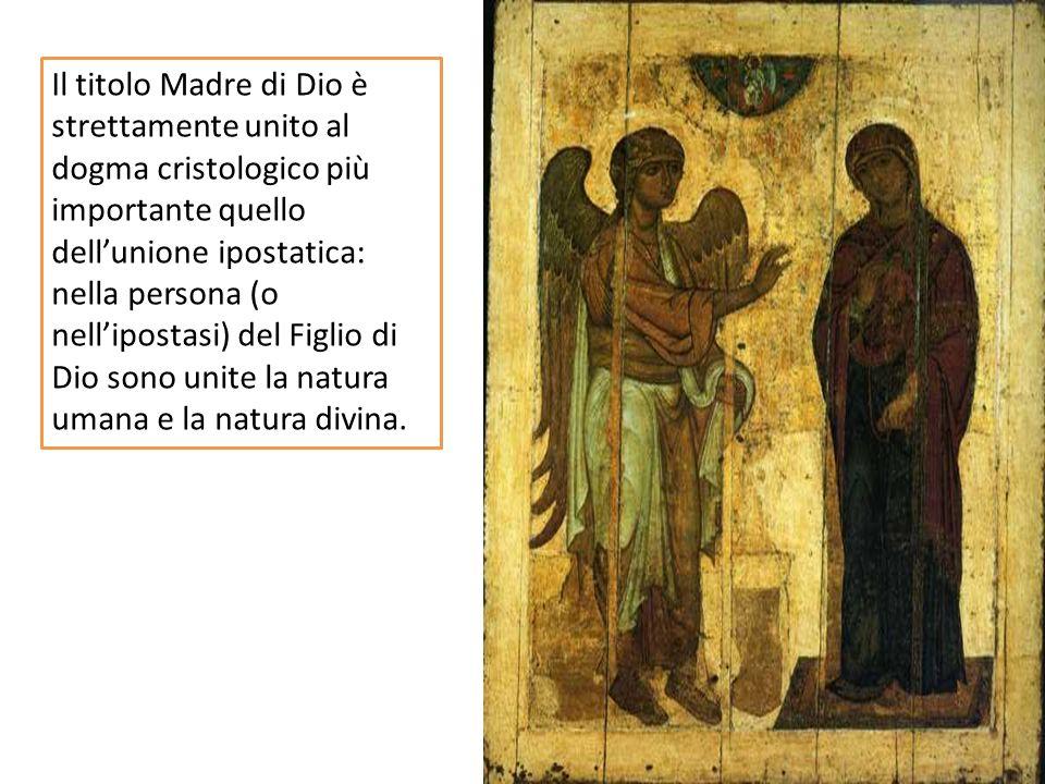 Il titolo Madre di Dio è strettamente unito al dogma cristologico più importante quello dell'unione ipostatica: nella persona (o nell'ipostasi) del Figlio di Dio sono unite la natura umana e la natura divina.