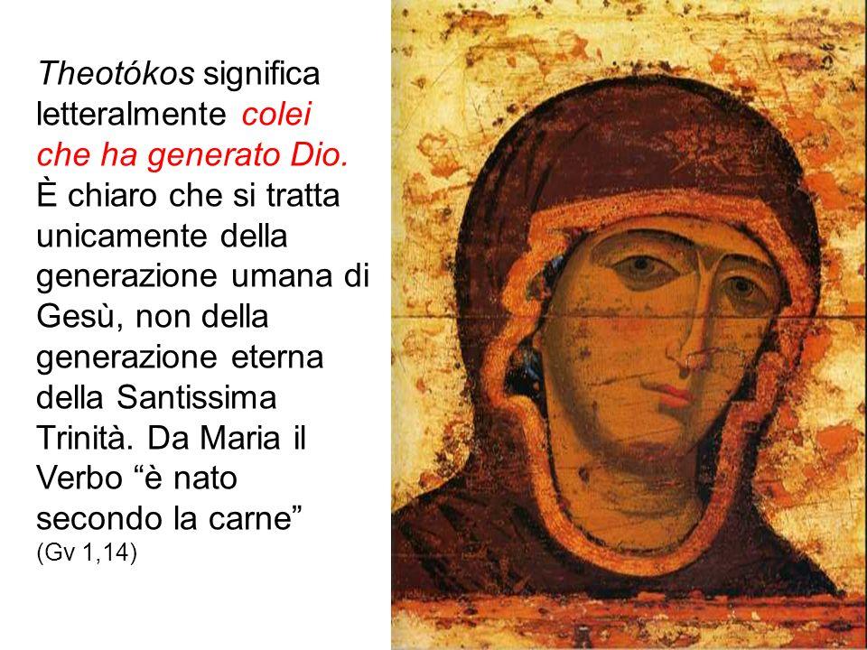 Theotókos significa letteralmente colei che ha generato Dio