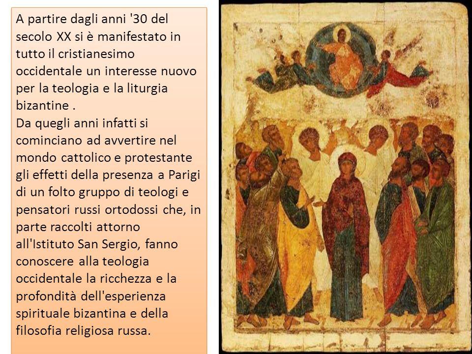 A partire dagli anni 30 del secolo XX si è manifestato in tutto il cristianesimo occidentale un interesse nuovo per la teologia e la liturgia bizantine .