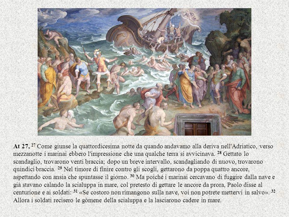 At 27, 27 Come giunse la quattordicesima notte da quando andavamo alla deriva nell Adriatico, verso mezzanotte i marinai ebbero l impressione che una qualche terra si avvicinava.