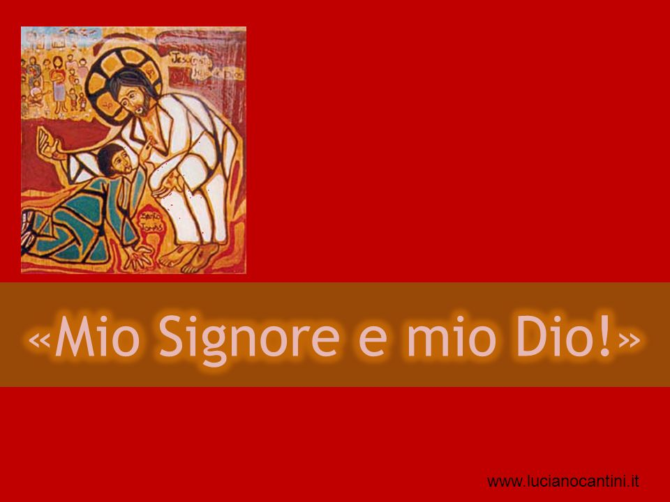 «Mio Signore e mio Dio!» www.lucianocantini.it