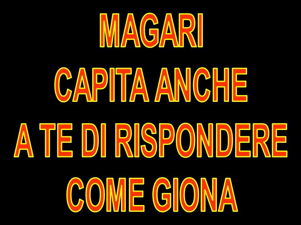 MAGARI CAPITA ANCHE A TE DI RISPONDERE COME GIONA