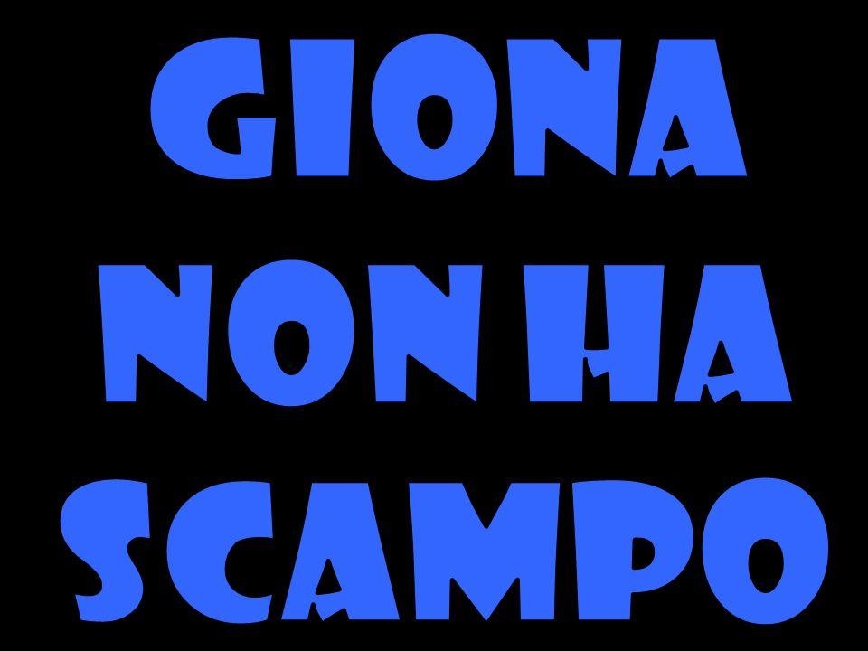 GIONA NON HA SCAMPO