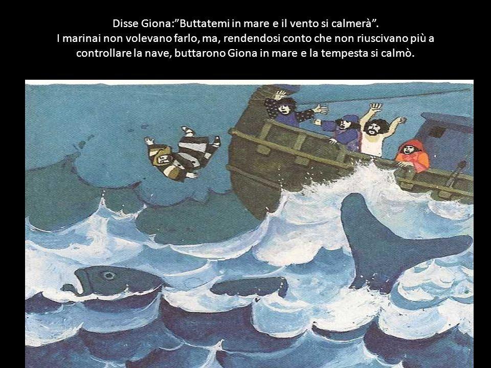 Disse Giona: Buttatemi in mare e il vento si calmerà