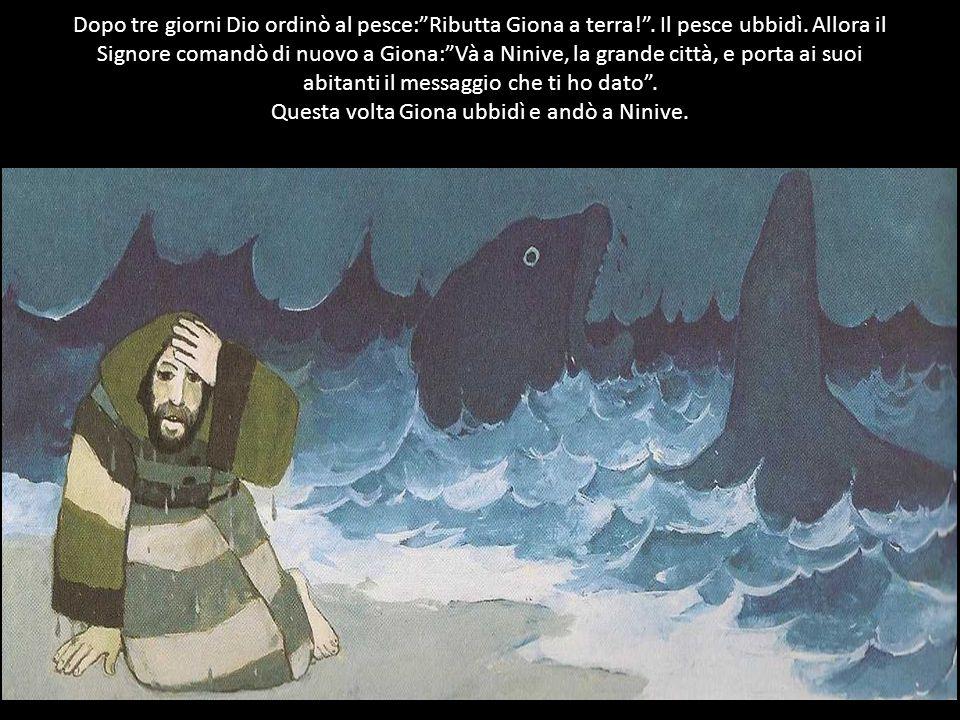 Dopo tre giorni Dio ordinò al pesce: Ributta Giona a terra.