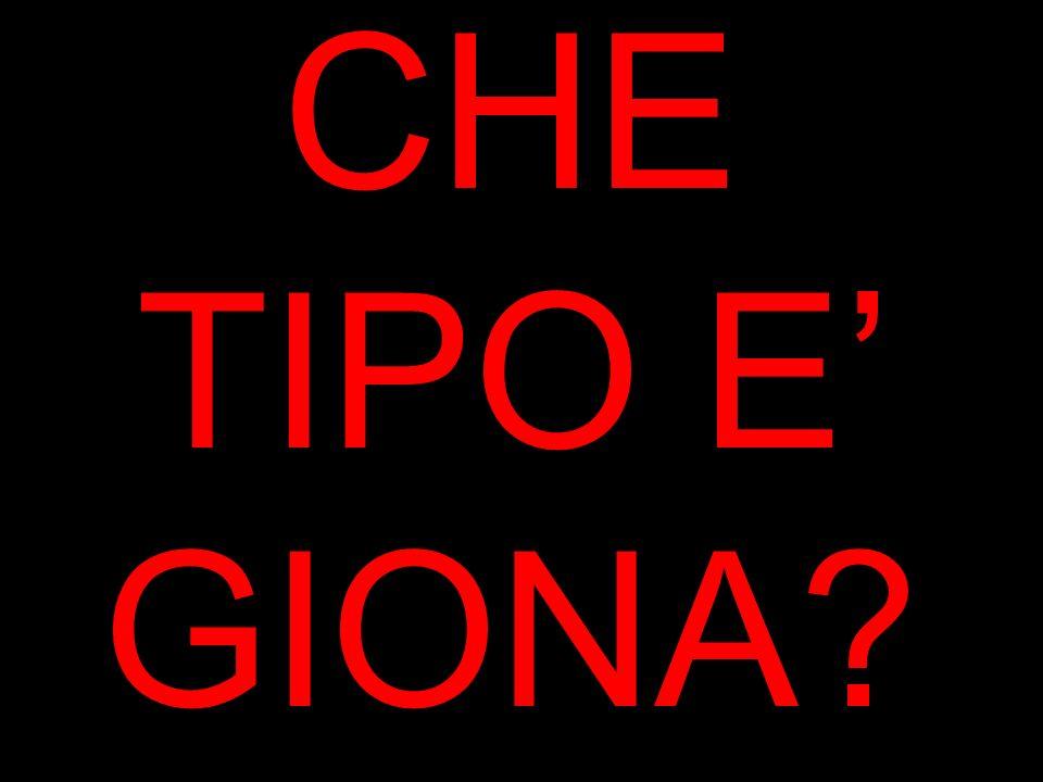 CHE TIPO E' GIONA