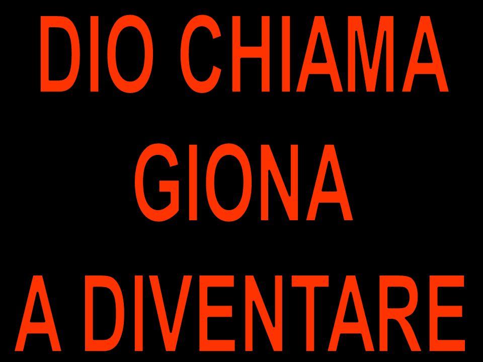 DIO CHIAMA GIONA A DIVENTARE