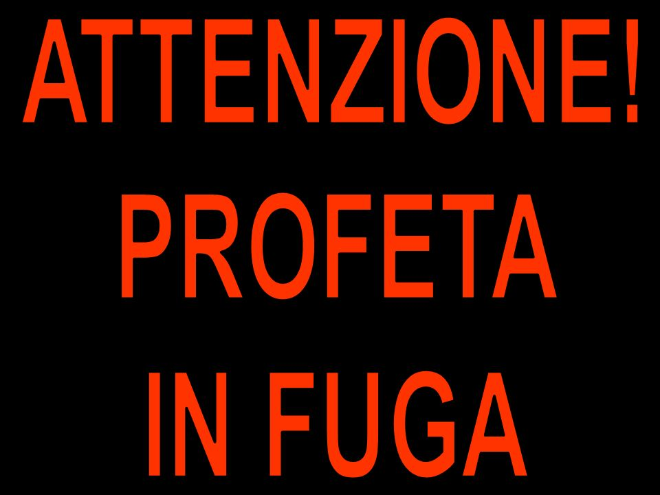 ATTENZIONE! PROFETA IN FUGA