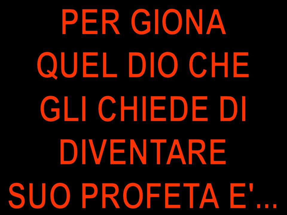 PER GIONA QUEL DIO CHE GLI CHIEDE DI DIVENTARE SUO PROFETA E ...