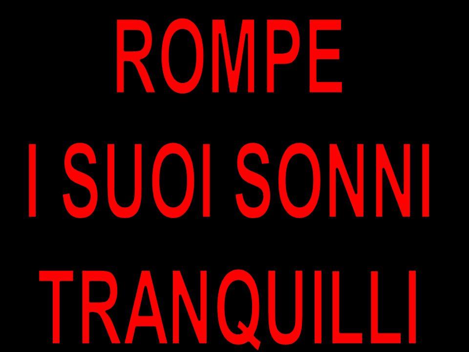 ROMPE I SUOI SONNI TRANQUILLI