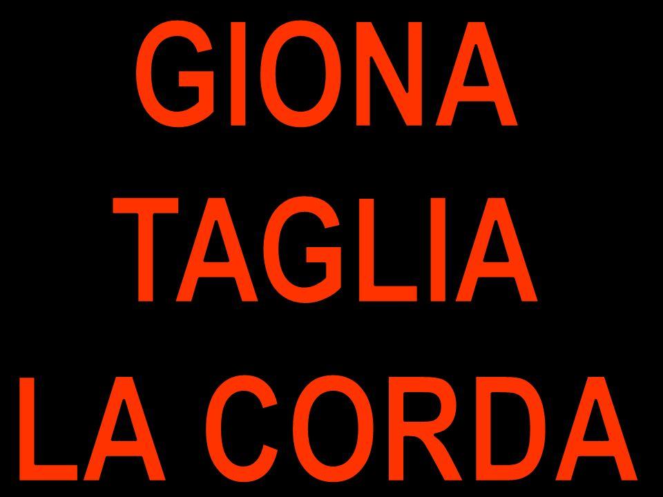 GIONA TAGLIA LA CORDA