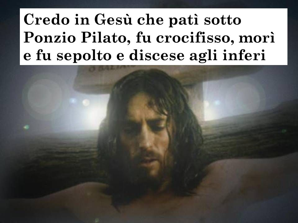 Credo in Gesù che patì sotto Ponzio Pilato, fu crocifisso, morì e fu sepolto e discese agli inferi