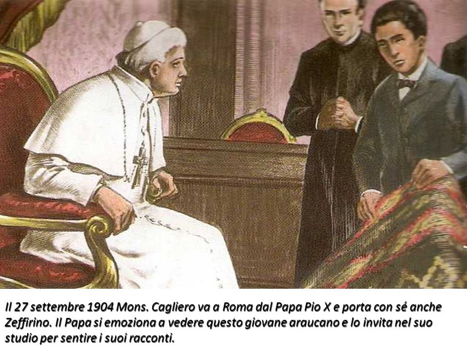 Il 27 settembre 1904 Mons. Cagliero va a Roma dal Papa Pio X e porta con sé anche Zeffirino.