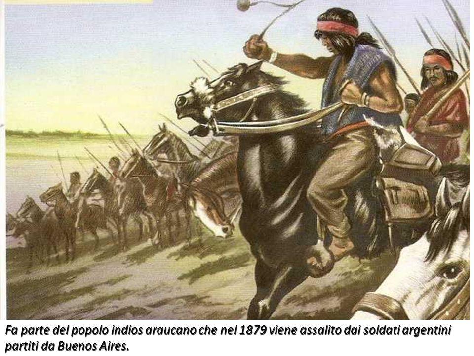 Fa parte del popolo indios araucano che nel 1879 viene assalito dai soldati argentini partiti da Buenos Aires.