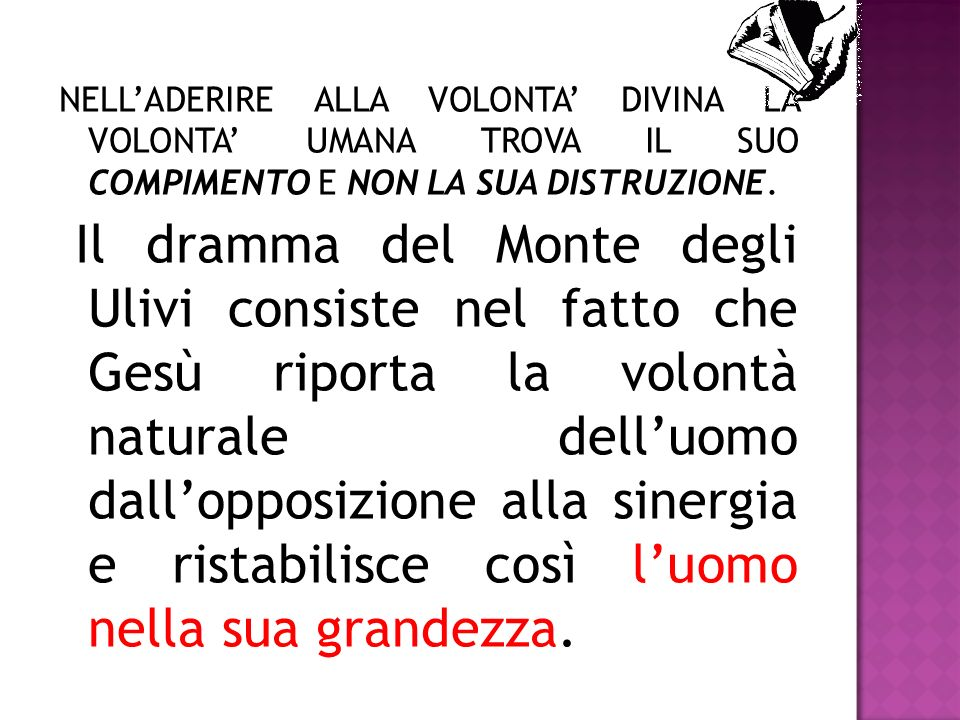 NELL'ADERIRE ALLA VOLONTA' DIVINA LA VOLONTA' UMANA TROVA IL SUO COMPIMENTO E NON LA SUA DISTRUZIONE.
