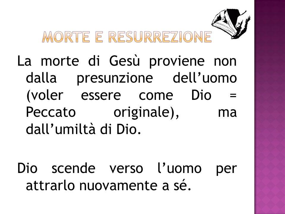 La morte di Gesù proviene non dalla presunzione dell'uomo (voler essere come Dio = Peccato originale), ma dall'umiltà di Dio.