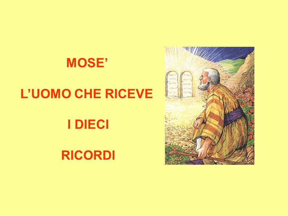 MOSE' L'UOMO CHE RICEVE I DIECI RICORDI