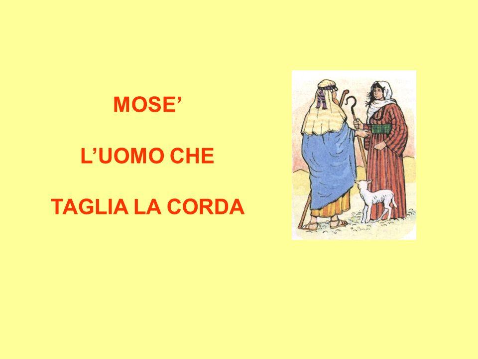 MOSE' L'UOMO CHE TAGLIA LA CORDA