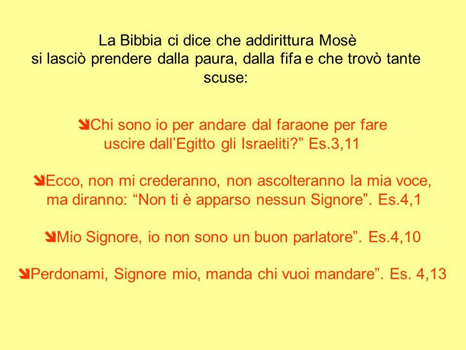 La Bibbia ci dice che addirittura Mosè