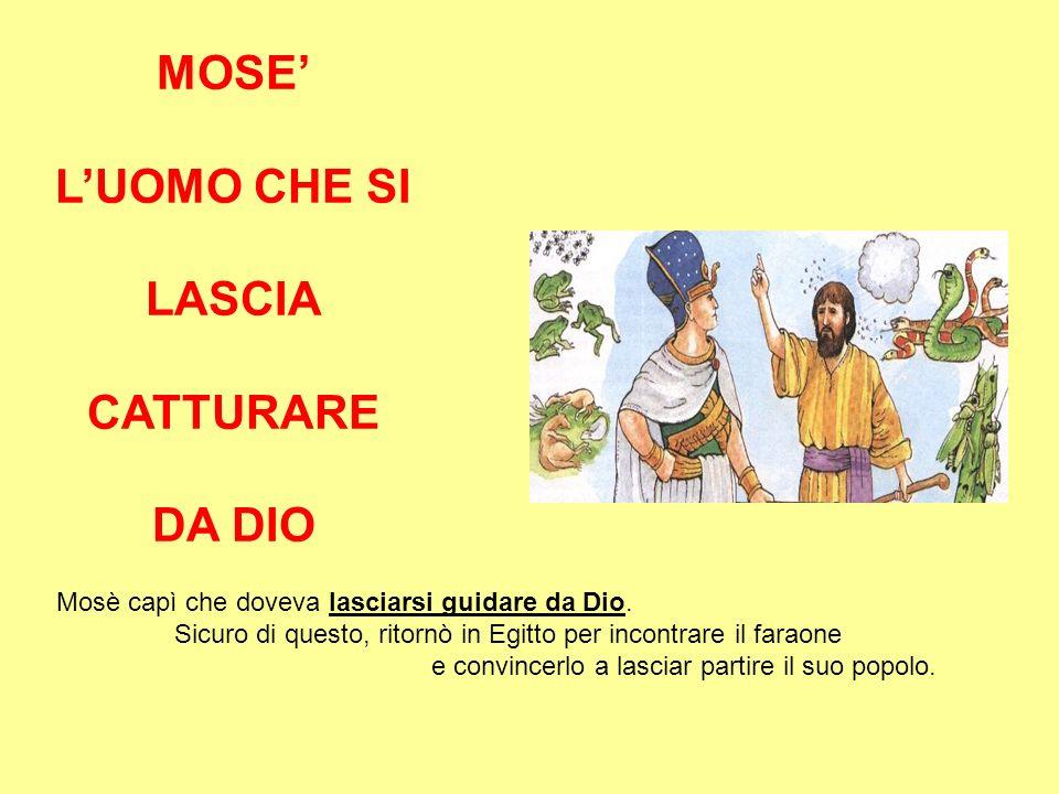 MOSE' L'UOMO CHE SI LASCIA CATTURARE