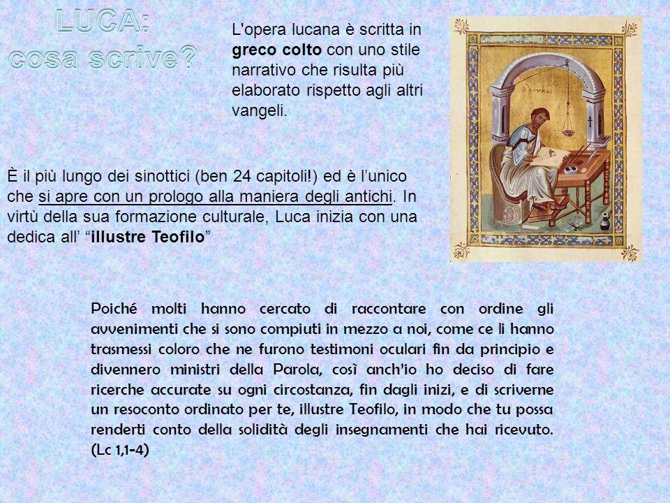 LUCA: cosa scrive L opera lucana è scritta in greco colto con uno stile narrativo che risulta più elaborato rispetto agli altri vangeli.