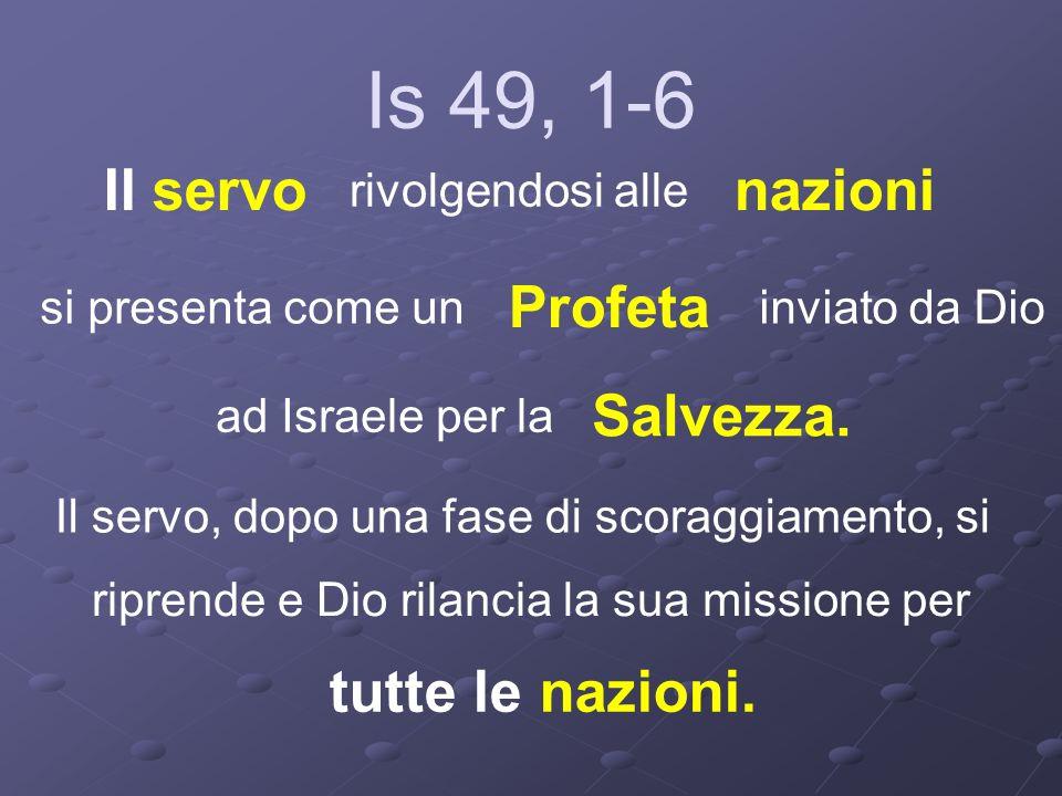 Is 49, 1-6 Il servo nazioni Profeta Salvezza. tutte le nazioni.
