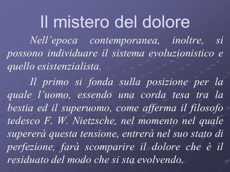 Il mistero del doloreNell'epoca contemporanea, inoltre, si possono individuare il sistema evoluzionistico e quello esistenzialista.