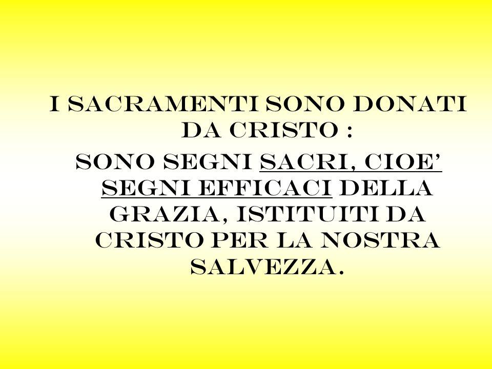 I sacramenti sono DONATI DA CRISTO :