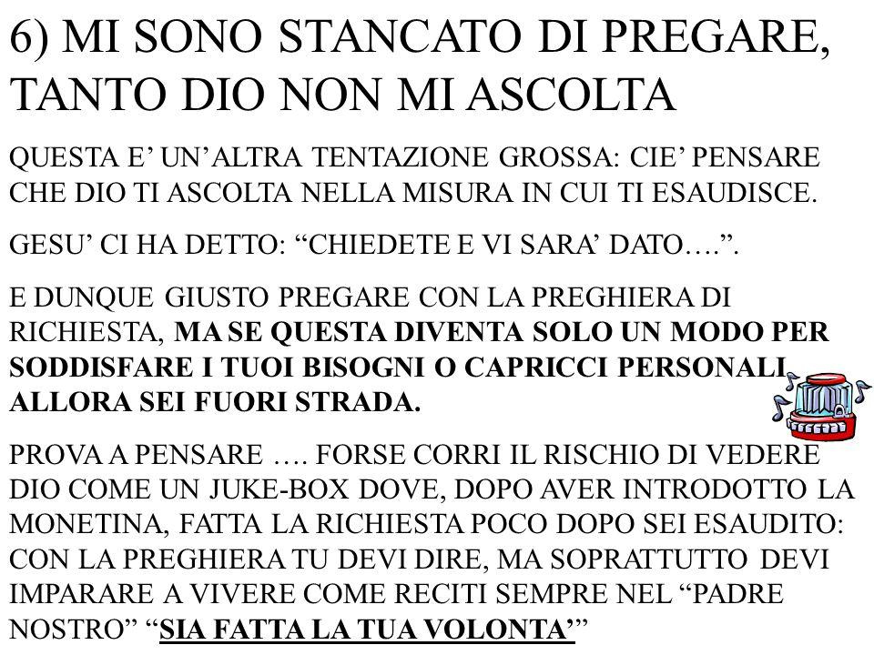6) MI SONO STANCATO DI PREGARE, TANTO DIO NON MI ASCOLTA