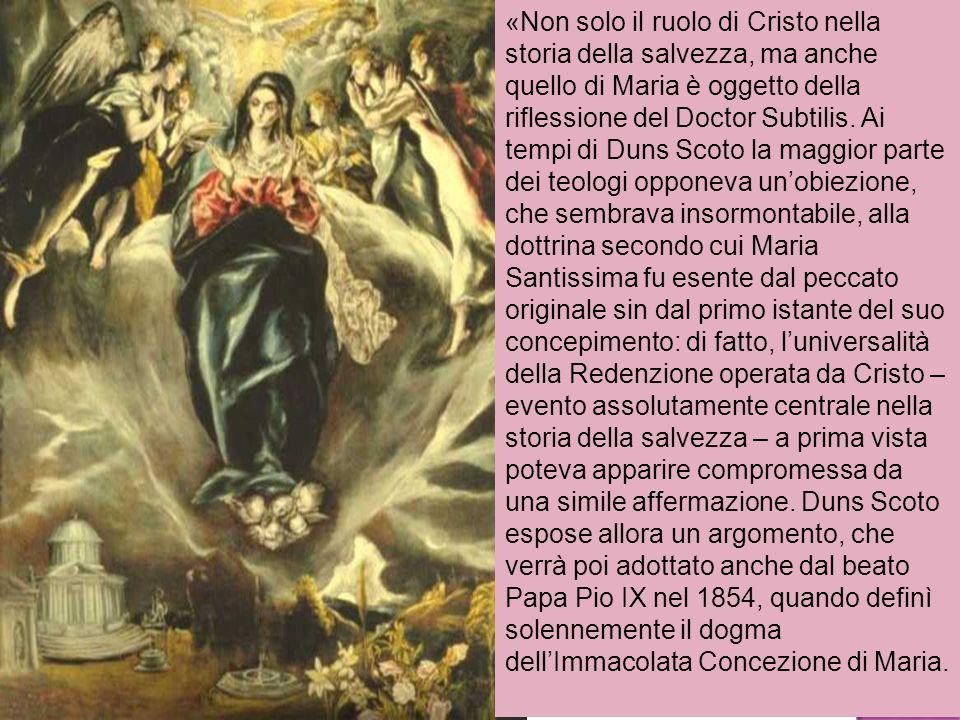 «Non solo il ruolo di Cristo nella storia della salvezza, ma anche quello di Maria è oggetto della riflessione del Doctor Subtilis.